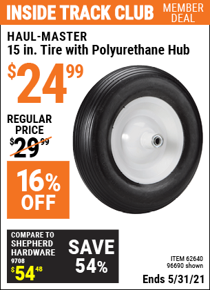 Inside Track Club members can buy the HAUL-MASTER 15 in. Worry Free Tire with Polyurethane Hub (Item 96690/62640) for $24.99, valid through 5/31/2021.