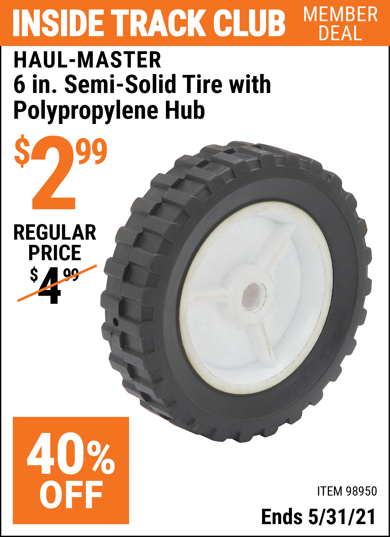 Inside Track Club members can buy the HAUL-MASTER 6 in. Semi-Solid Tire with Polypropylene Hub (Item 98950) for $2.99, valid through 5/31/2021.
