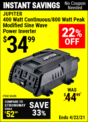 Buy the JUPITER 400 Watt Continuous/800 Watt Peak Modified Sine Wave Power Inverter (Item 56496) for $34.99, valid through 4/22/2021.