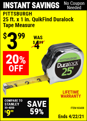 Buy the PITTSBURGH 25 ft. x 1 in. QuikFind Duralock Tape Measure (Item 60408) for $3.99, valid through 4/22/2021.