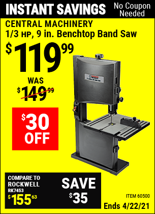 Buy the CENTRAL MACHINERY 1/3 HP 9 in. Benchtop Band Saw (Item 60500) for $119.99, valid through 4/22/2021.