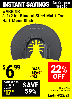 Buy the WARRIOR 3-1/2 in. Bimetal Steel Multi-Tool Half-Moon Blade (Item 63131/68905/61815) for $6.99, valid through 4/22/2021.