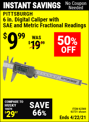 Buy the PITTSBURGH 6 in. Digital Caliper with SAE and Metric Fractional Readings (Item 63731/62569) for $9.99, valid through 4/22/2021.