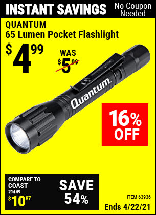 Buy the QUANTUM 65 Lumen Pocket Flashlight (Item 63936) for $4.99, valid through 4/22/2021.