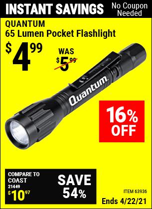 Buy the QUANTUM 65 Lumen Pocket Flashlight (Item 63936) for $4.99, valid through 4/22/2021.