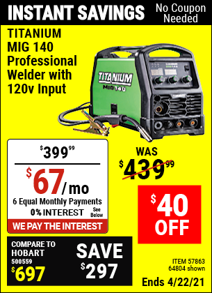 Buy the TITANIUM MIG 140 Professional Welder with 120 Volt Input (Item 64804/57863) for $399.99, valid through 4/22/2021.