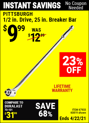 Buy the PITTSBURGH 1/2 in. Drive 25 in. Breaker Bar (Item 67933/67933) for $9.99, valid through 4/22/2021.