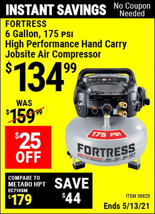 Buy the FORTRESS 6 Gallon 175 PSI High Performance Hand Carry Jobsite Air Compressor (Item 56829) for $134.99, valid through 5/13/2021.