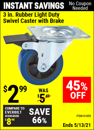 Buy the 3 in. Rubber Light Duty Swivel Caster with Brake (Item 61855) for $2.99, valid through 5/13/2021.