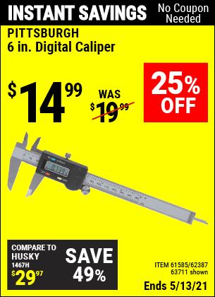 Buy the PITTSBURGH 6 in. Digital Caliper (Item 63711/61585/62387) for $14.99, valid through 5/13/2021.