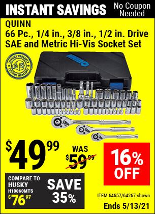 Buy the QUINN 66 Pc 1/4 in. 3/8 in. 1/2 in. Drive SAE & Metric Hi-Vis Socket Set (Item 64267/64657) for $49.99, valid through 5/13/2021.