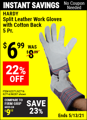Buy the HARDY Split Leather Work Gloves with Cotton Back 5 Pr. (Item 66287/62371/62716/62714) for $6.99, valid through 5/13/2021.
