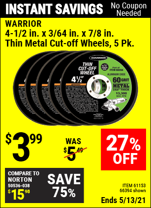 Buy the WARRIOR 4-1/2 in. 60 Grit Thin Metal Cut-off Wheel 5 Pk. (Item 66394/61153) for $3.99, valid through 5/13/2021.