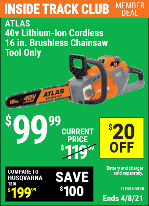Inside Track Club members can buy the ATLAS 40V Lithium-Ion Cordless 16 In. Brushless Chainsaw (Item 56938) for $99.99, valid through 4/8/2021.