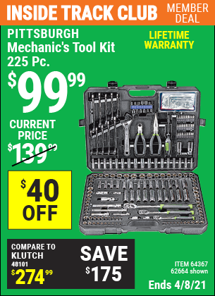 Inside Track Club members can buy the PITTSBURGH Mechanic's Tool Kit 225 Pc. (Item 62664/64367) for $99.99, valid through 4/8/2021.