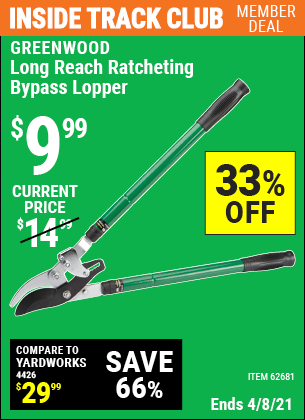 Inside Track Club members can buy the GREENWOOD Long Reach Ratcheting Bypass Lopper (Item 62681) for $9.99, valid through 4/8/2021.