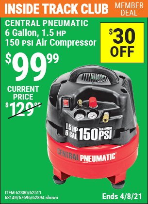 Inside Track Club members can buy the CENTRAL PNEUMATIC 6 gallon 1.5 HP 150 PSI Professional Air Compressor (Item 68149/62894/67696/62380/62511) for $99.99, valid through 4/8/2021.