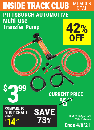 Inside Track Club members can buy the PITTSBURGH AUTOMOTIVE Multi-Use Transfer Pump (Item 63144/61364/63591) for $3.99, valid through 4/8/2021.