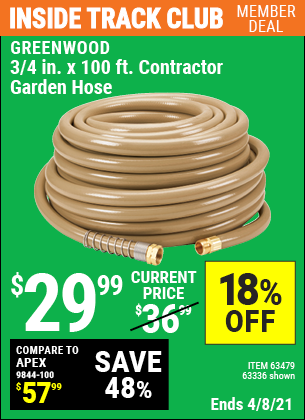 Inside Track Club members can buy the GREENWOOD 3/4 in. x 100 ft. Commercial Duty Garden Hose (Item 63336/61770/61906/63479) for $29.99, valid through 4/8/2021.
