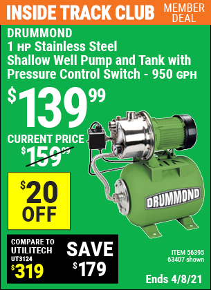 Inside Track Club members can buy the DRUMMOND 1 HP Stainless Steel Shallow Well Pump and Tank with Pressure Control Switch (Item 63407/56395) for $139.99, valid through 4/8/2021.