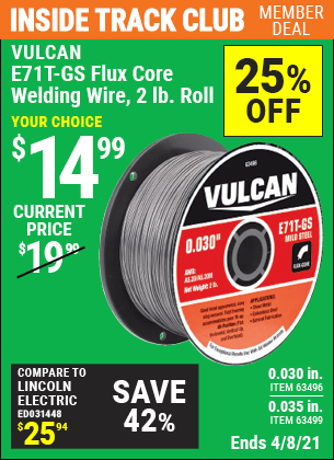 Inside Track Club members can buy the VULCAN 0.030 in. E71T-GS Flux Core Welding Wire 2.00 lb. Roll (Item 63496/63499) for $14.99, valid through 4/8/2021.