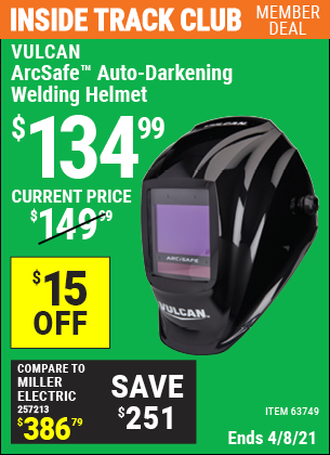 Inside Track Club members can buy the VULCAN ArcSafe Auto Darkening Welding Helmet (Item 63749) for $134.99, valid through 4/8/2021.