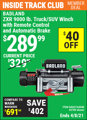 Inside Track Club members can buy the BADLAND ZXR 9000 lb. Truck/SUV Winch (Item 63769/64047/64048) for $289.99, valid through 4/8/2021.