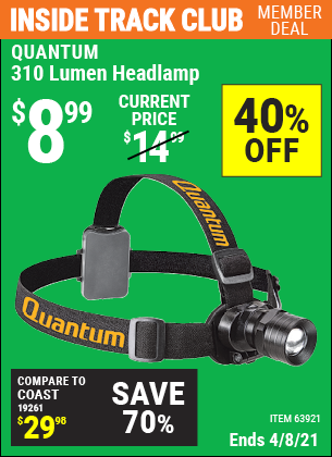 Inside Track Club members can buy the QUANTUM 310 Lumen Headlamp (Item 63921) for $8.99, valid through 4/8/2021.