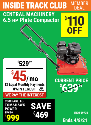 Inside Track Club members can buy the CENTRAL MACHINERY 6.5 HP Plate Compactor (Item 69738) for $529.99, valid through 4/8/2021.