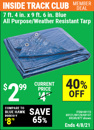 Inside Track Club members can buy the HFT 7 ft. 4 in. x 9 ft. 6 in. Blue All Purpose/Weather Resistant Tarp (Item 877/69115/69121/69129/69137/69249) for $2.99, valid through 4/8/2021.