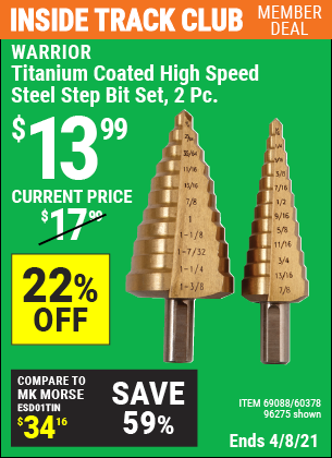 Inside Track Club members can buy the WARRIOR Titanium Coated High Speed Steel Step Bit Set 2 Pc. (Item 96275/69088/60378) for $13.99, valid through 4/8/2021.