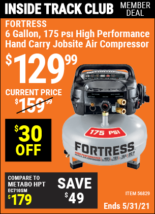 Inside Track Club members can buy the FORTRESS 6 Gallon 175 PSI High Performance Hand Carry Jobsite Air Compressor (Item 56829) for $129.99, valid through 5/27/2021.
