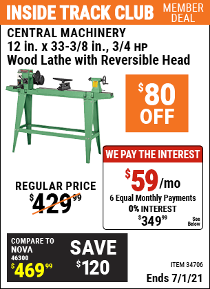 Inside Track Club members can buy the CENTRAL MACHINERY 12 in. x 33-3/8 in. 3/4 HP Wood Lathe with Reversible Head (Item 34706) for $349.99, valid through 7/1/2021.