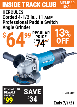 Inside Track Club members can buy the HERCULES Corded 4-1/2 in. 11 Amp Professional Paddle Switch Angle Grinder (Item 56459) for $64.99, valid through 7/1/2021.