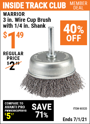 Inside Track Club members can buy the WARRIOR 3 in. Wire Cup Brush with 1/4 in. Shank (Item 60320) for $1.49, valid through 7/1/2021.