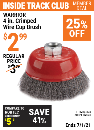 Inside Track Club members can buy the WARRIOR 4 in. Crimped Wire Cup Brush (Item 60321/63525) for $2.99, valid through 7/1/2021.