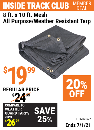 Inside Track Club members can buy the HFT 8 ft. x 10 ft. Mesh All Purpose/Weather Resistant Tarp (Item 60577) for $19.99, valid through 7/1/2021.