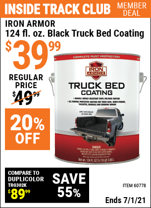 Inside Track Club members can buy the IRON ARMOR 124 fl. oz. Iron Armor Black Truck Bed Coating (Item 60778) for $39.99, valid through 7/1/2021.