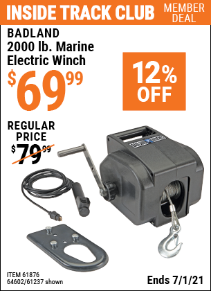 Inside Track Club members can buy the BADLAND 2000 Lbs. 12V Marine Winch (Item 61237/61876/64602) for $69.99, valid through 7/1/2021.