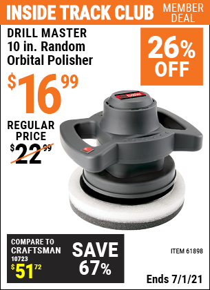 Inside Track Club members can buy the DRILL MASTER 10 in. Random Orbital Polisher (Item 61898) for $16.99, valid through 7/1/2021.