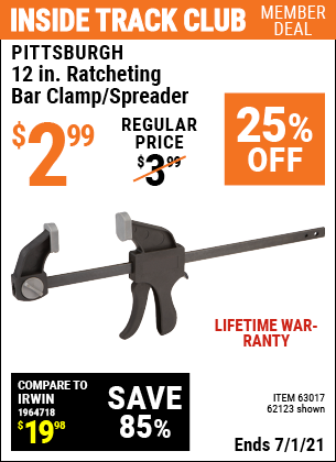Inside Track Club members can buy the PITTSBURGH 12 in. Ratcheting Bar Clamp/Spreader (Item 62123/63017) for $2.99, valid through 7/1/2021.