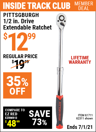 Inside Track Club members can buy the PITTSBURGH 1/2 in. Drive Extendable Ratchet (Item 62311/61711) for $12.99, valid through 7/1/2021.