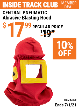 Inside Track Club members can buy the CENTRAL PNEUMATIC Abrasive Blasting Hood (Item 62378) for $17.99, valid through 7/1/2021.