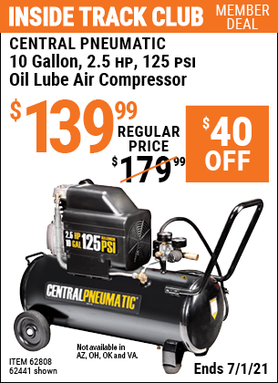 Inside Track Club members can buy the CENTRAL PNEUMATIC 10 gallon 2.5 HP 125 PSI Oil Lube Air Compressor (Item 62441/62802) for $139.99, valid through 7/1/2021.