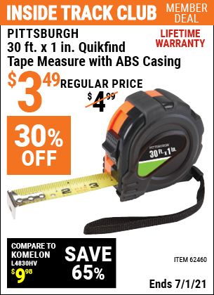 Inside Track Club members can buy the PITTSBURGH 30 ft. x 1 in. QuikFind Tape Measure with ABS Casing (Item 62460) for $3.49, valid through 7/1/2021.