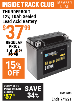 Inside Track Club members can buy the THUNDERBOLT 12V 10 Ah Sealed Lead Acid Battery (Item 62586) for $37.99, valid through 7/1/2021.
