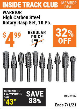 Inside Track Club members can buy the WARRIOR High Carbon Steel Rotary Rasp Set 10 Pc. (Item 62694) for $4.99, valid through 7/1/2021.