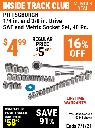 Inside Track Club members can buy the PITTSBURGH 40 Pc 3/8 in. 1/4 in. Drive SAE & Metric Socket Set (Item 62843/47902/63015) for $4.99, valid through 7/1/2021.