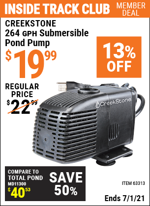 Inside Track Club members can buy the CREEKSTONE 264 GPH Submersible Pond Pump (Item 63313) for $19.99, valid through 7/1/2021.