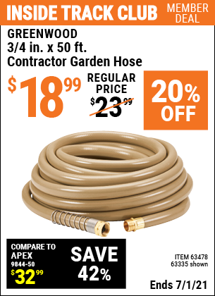 Inside Track Club members can buy the GREENWOOD 3/4 in. x 50 ft. Commercial Duty Garden Hose (Item 63335/63478) for $18.99, valid through 7/1/2021.